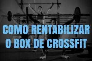 Como rentabilizar o box de Crossfit